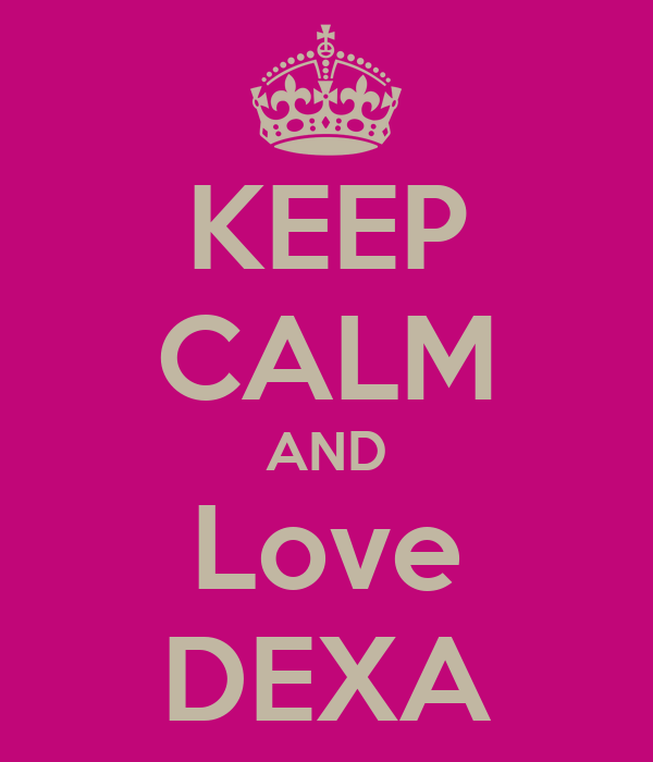 KEEP CALM AND Love DEXA