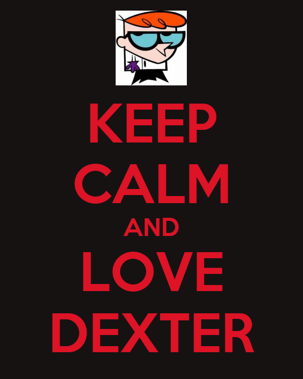 KEEP CALM AND LOVE DEXTER