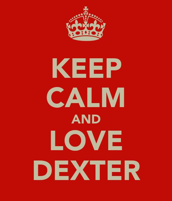 KEEP CALM AND LOVE DEXTER