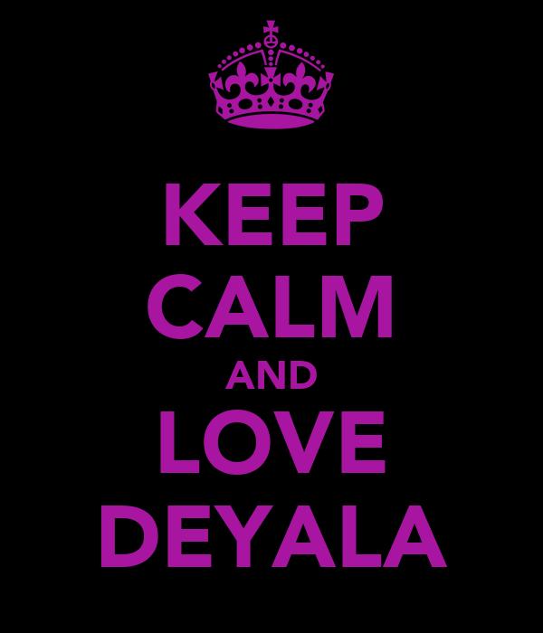 KEEP CALM AND LOVE DEYALA