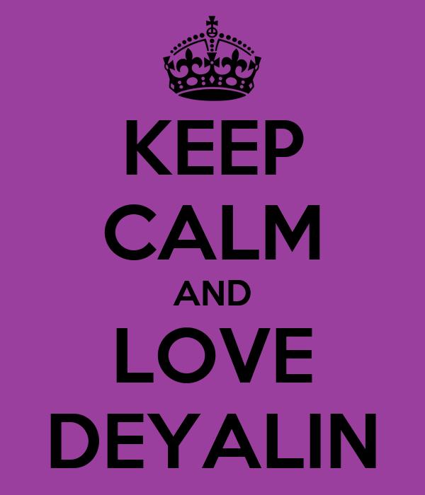 KEEP CALM AND LOVE DEYALIN