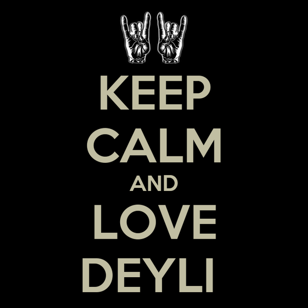 KEEP CALM AND LOVE DEYLI