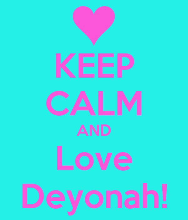 KEEP CALM AND Love Deyonah!
