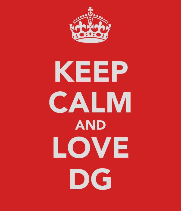 KEEP CALM AND LOVE DG