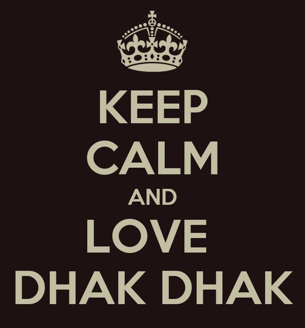 KEEP CALM AND LOVE  DHAK DHAK