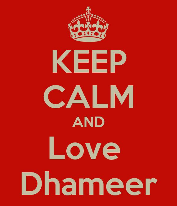 KEEP CALM AND Love  Dhameer