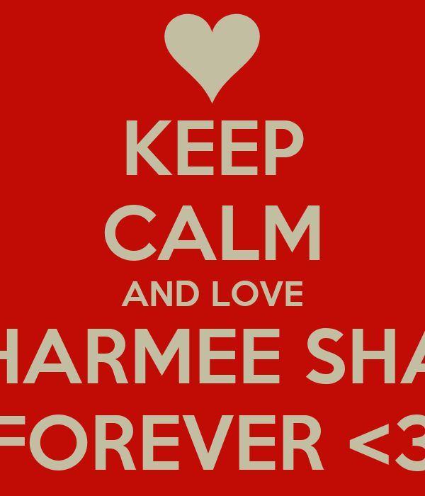 KEEP CALM AND LOVE DHARMEE SHAH FOREVER <3