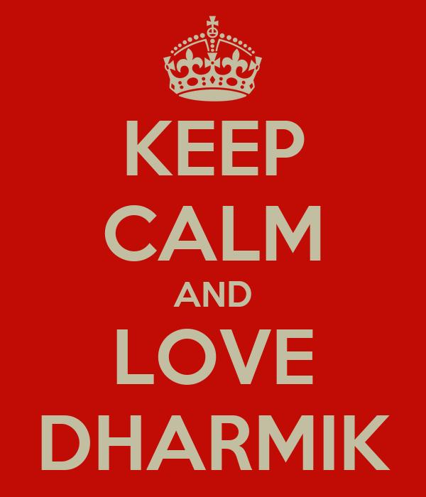 KEEP CALM AND LOVE DHARMIK