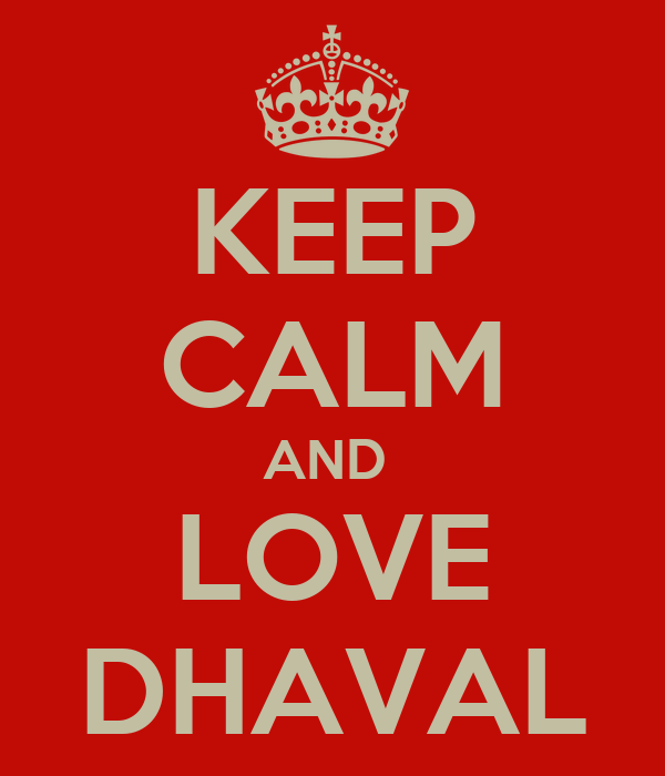KEEP CALM AND  LOVE DHAVAL