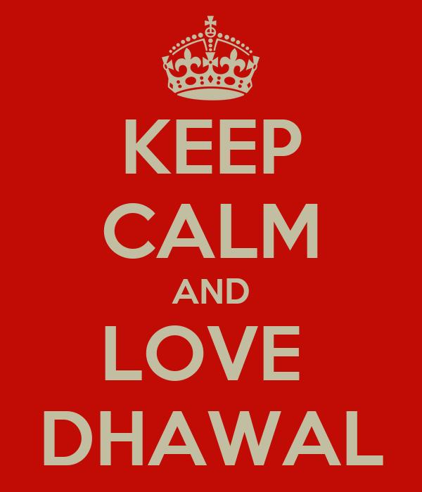 KEEP CALM AND LOVE  DHAWAL