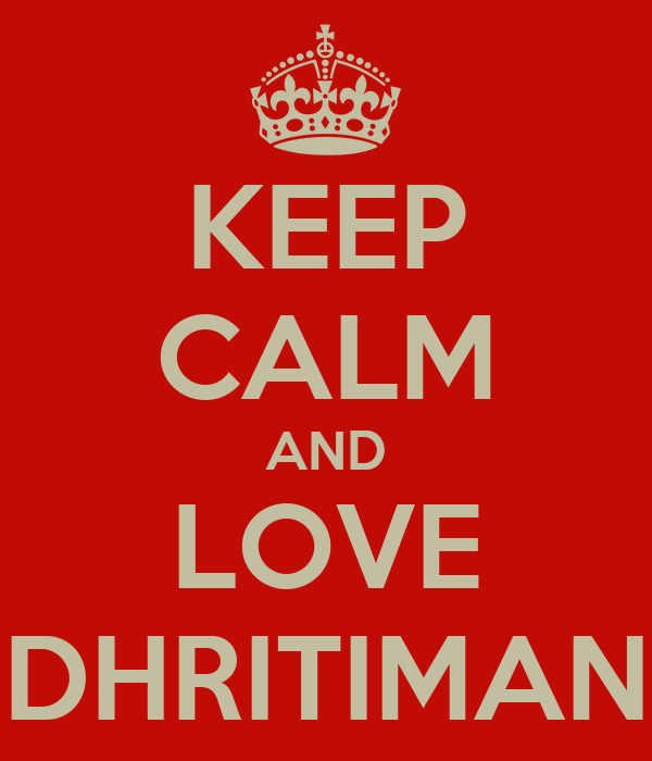 KEEP CALM AND LOVE DHRITIMAN
