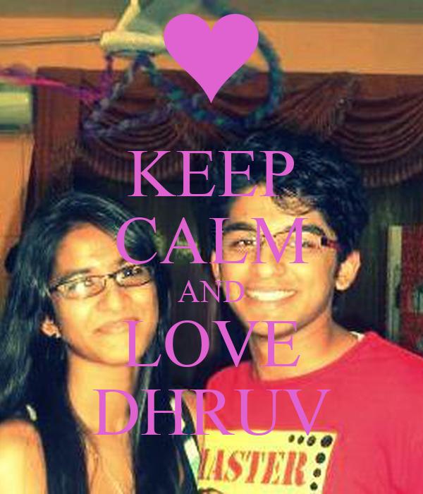 KEEP CALM AND LOVE DHRUV