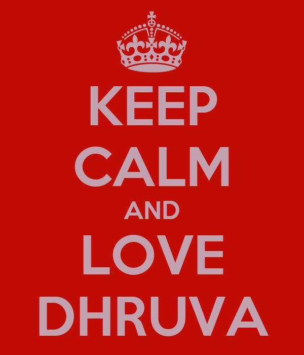 KEEP CALM AND LOVE DHRUVA