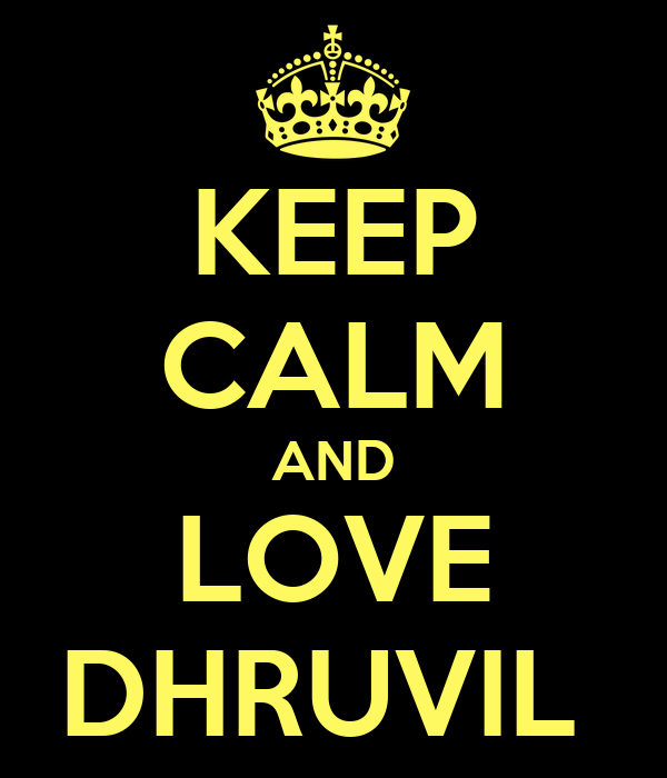 KEEP CALM AND LOVE DHRUVIL