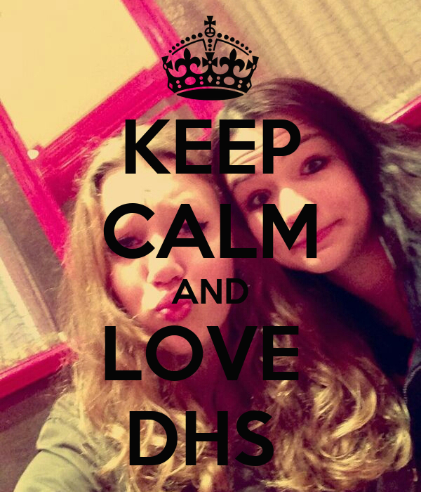 KEEP CALM AND LOVE  DHS