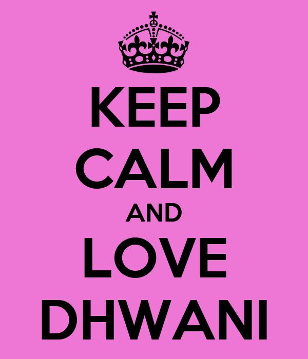 KEEP CALM AND LOVE DHWANI