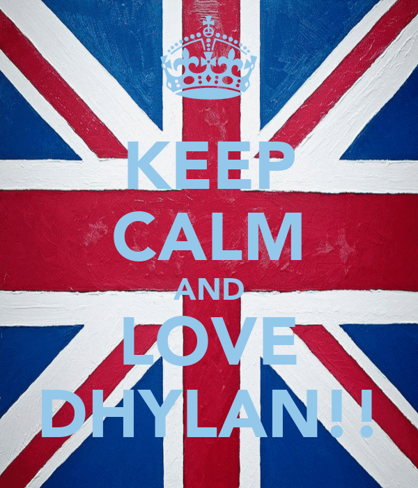 KEEP CALM AND LOVE DHYLAN!!
