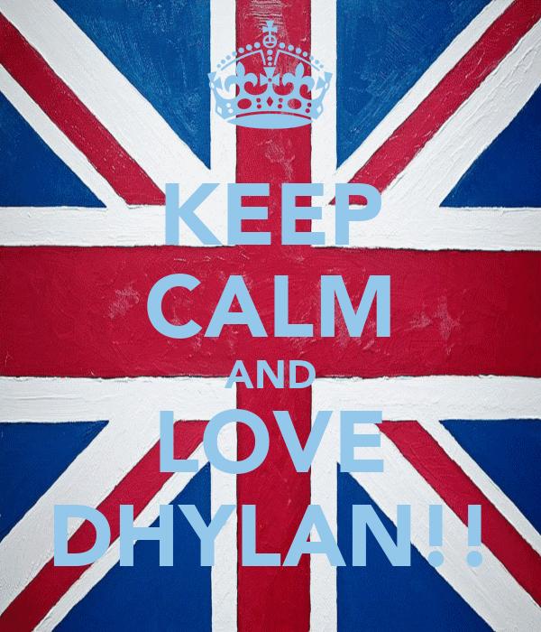 KEEP CALM AND LOVE DHYLAN!!