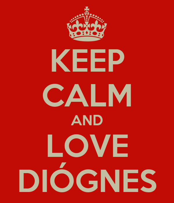 KEEP CALM AND LOVE DIÓGNES