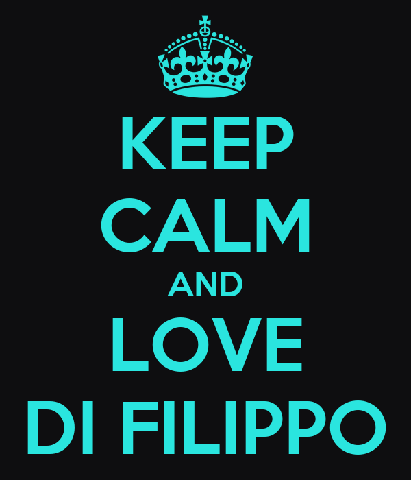 KEEP CALM AND LOVE DI FILIPPO