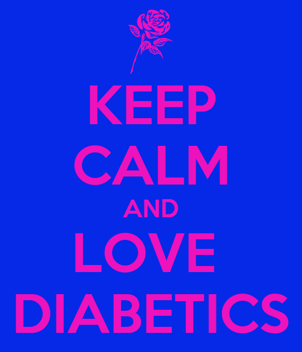 KEEP CALM AND LOVE  DIABETICS