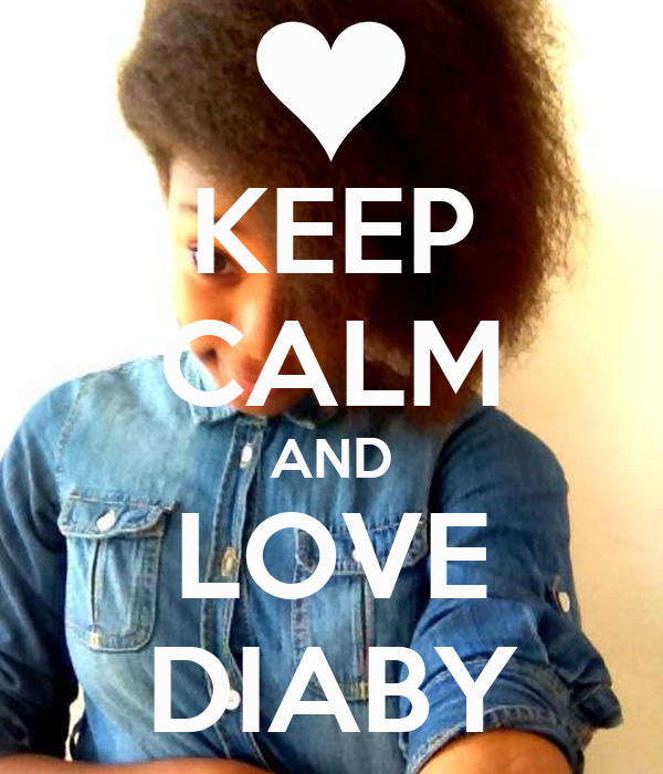 KEEP CALM AND LOVE DIABY
