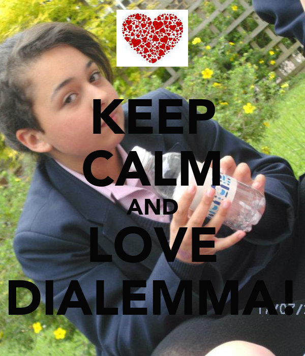 KEEP CALM AND LOVE DIALEMMA!