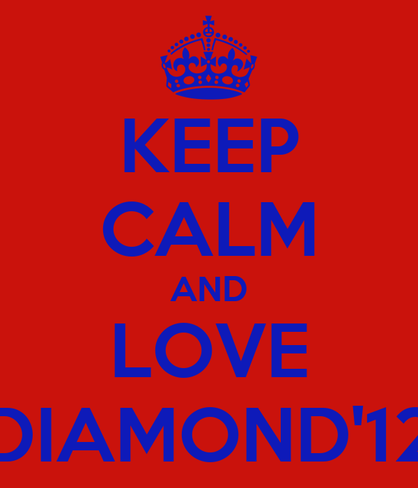 KEEP CALM AND LOVE DIAMOND'12