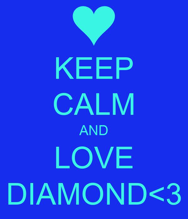 KEEP CALM AND LOVE DIAMOND<3