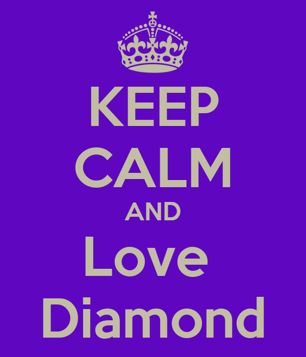 KEEP CALM AND Love  Diamond