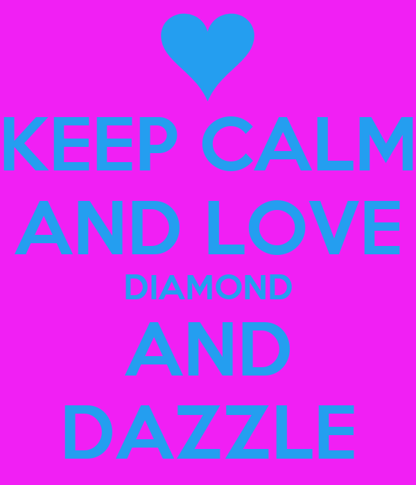 KEEP CALM AND LOVE DIAMOND AND DAZZLE