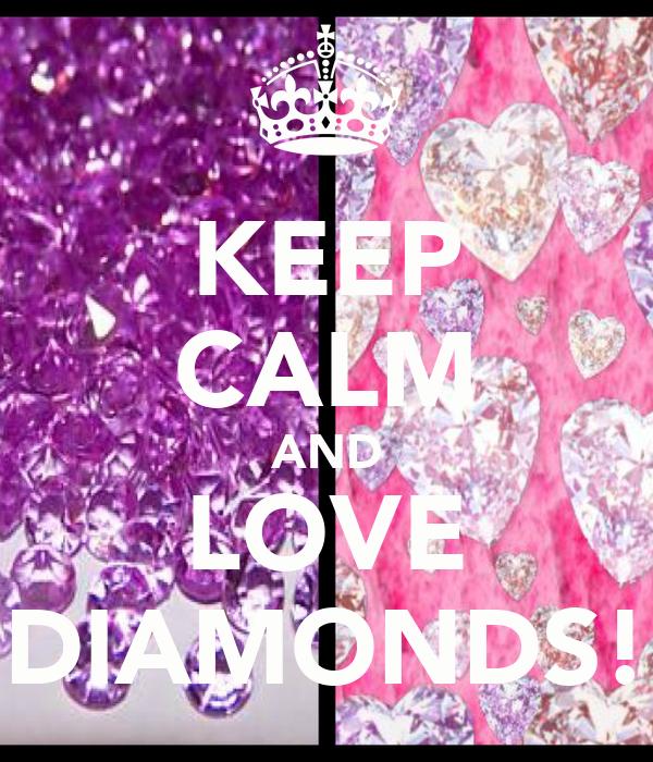 KEEP CALM AND LOVE DIAMONDS!