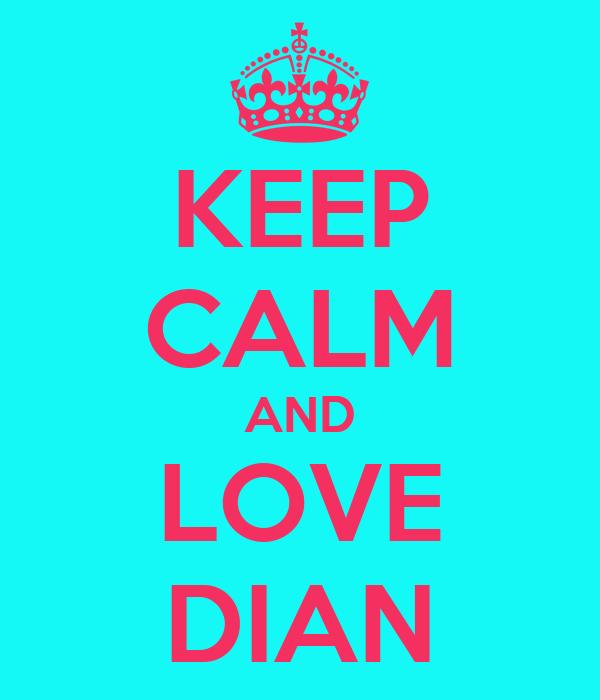 KEEP CALM AND LOVE DIAN