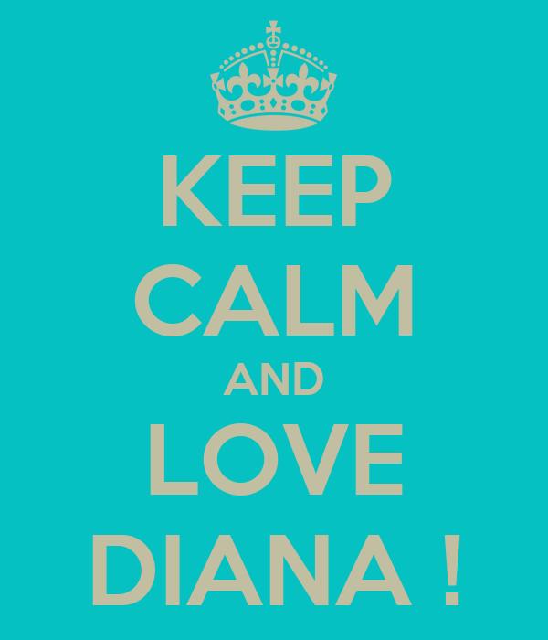 KEEP CALM AND LOVE DIANA !