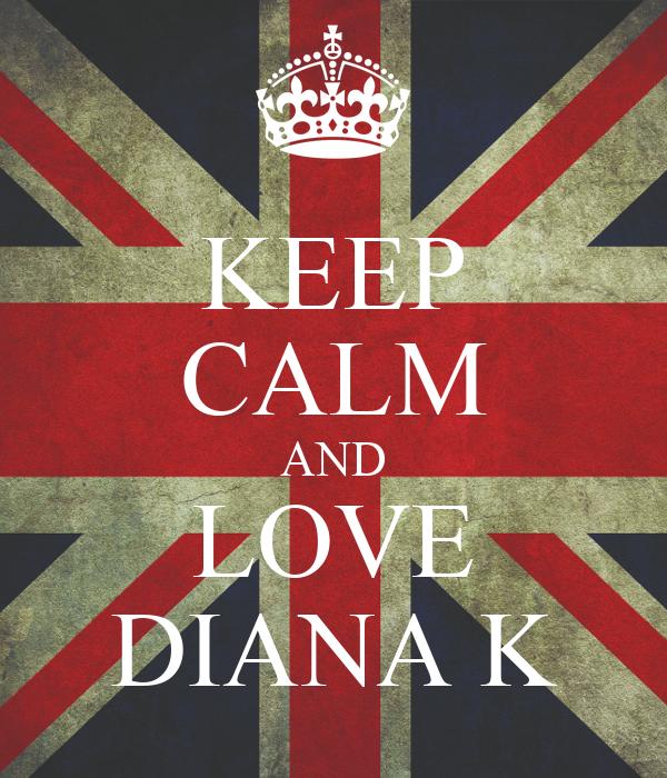 KEEP CALM AND LOVE DIANA K
