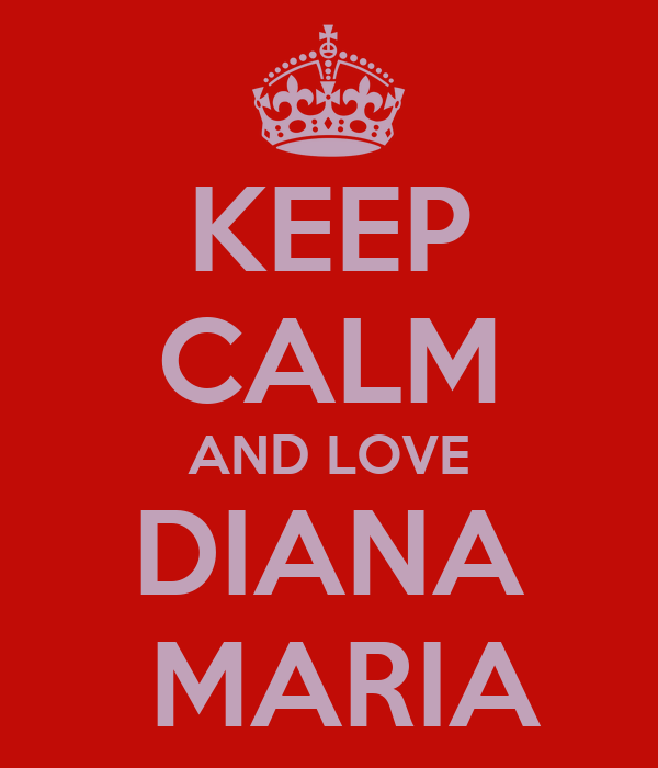 KEEP CALM AND LOVE DIANA  MARIA