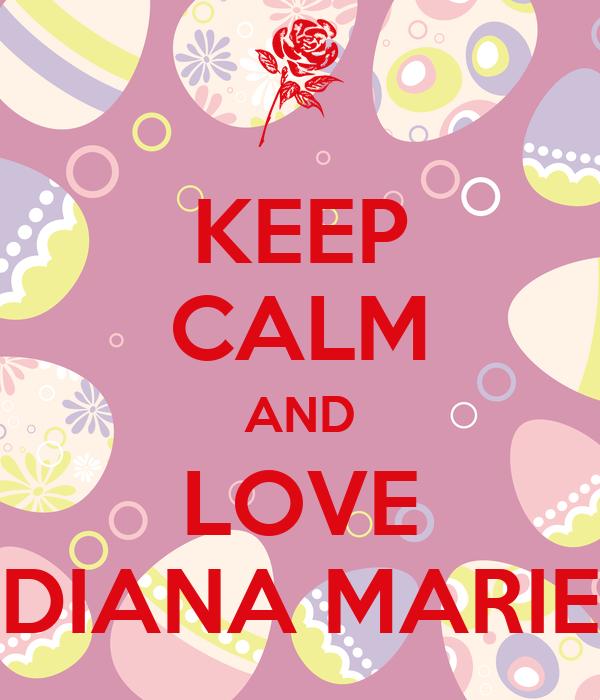 KEEP CALM AND LOVE DIANA MARIE