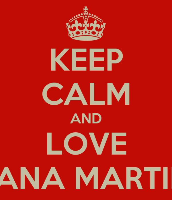 KEEP CALM AND LOVE DIANA MARTINS