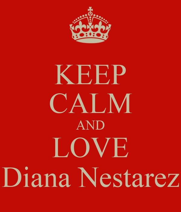 KEEP CALM AND LOVE Diana Nestarez