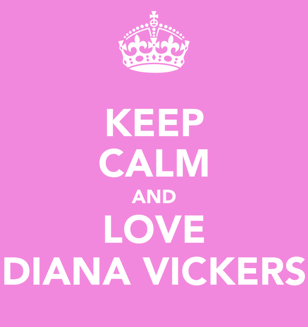 KEEP CALM AND LOVE DIANA VICKERS