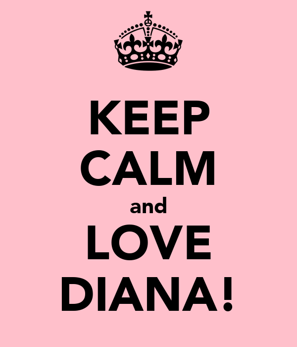 KEEP CALM and LOVE DIANA!