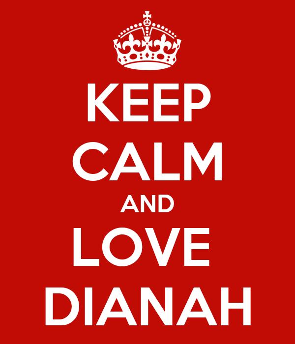 KEEP CALM AND LOVE  DIANAH