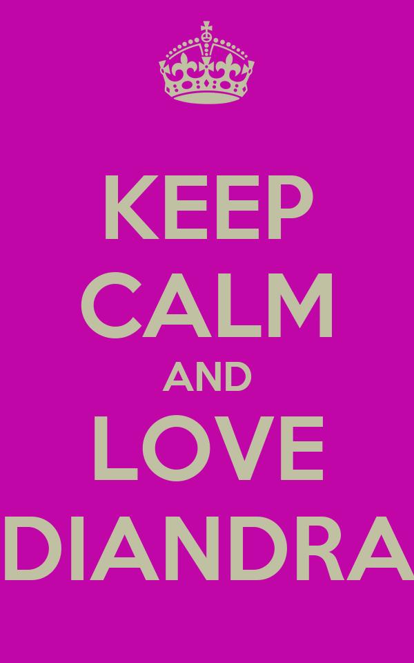 KEEP CALM AND LOVE DIANDRA