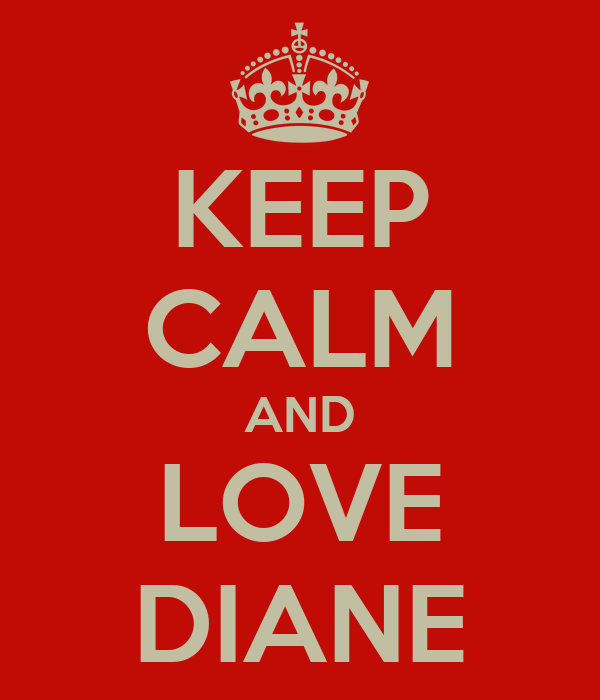 KEEP CALM AND LOVE DIANE