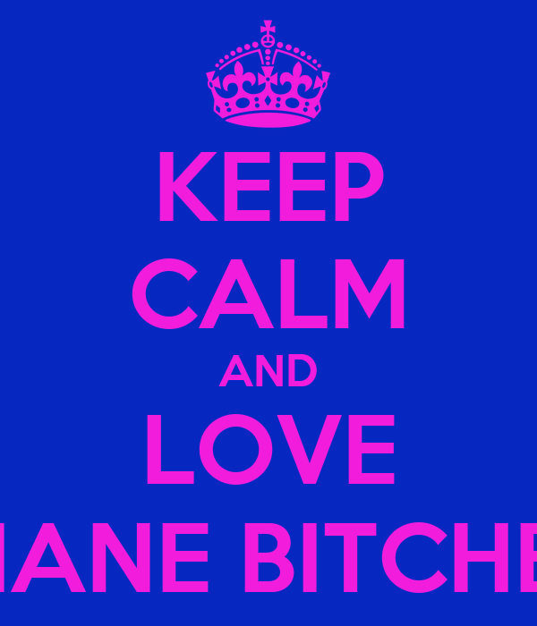 KEEP CALM AND LOVE DIANE BITCHES