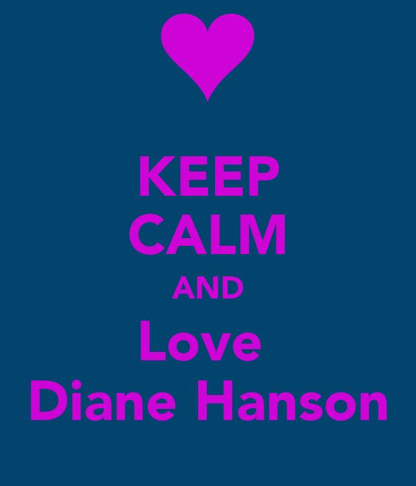 KEEP CALM AND Love  Diane Hanson