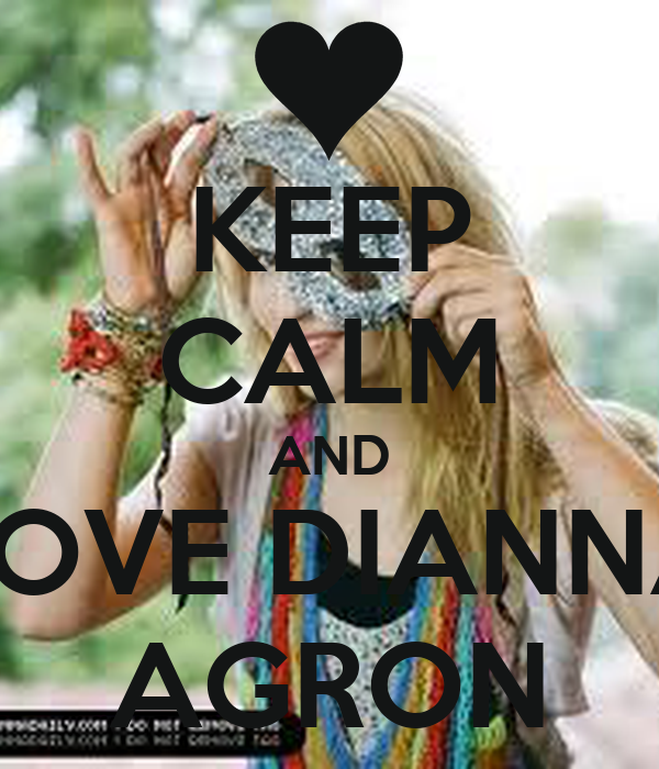KEEP CALM AND LOVE DIANNA AGRON
