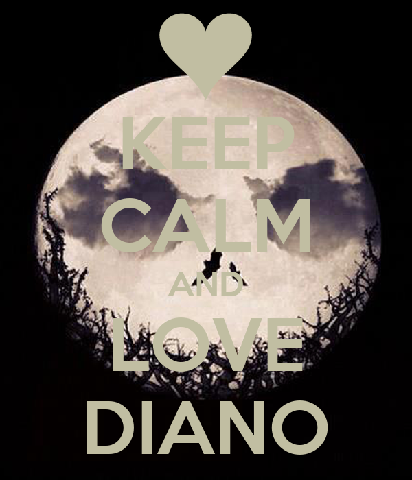 KEEP CALM AND LOVE DIANO