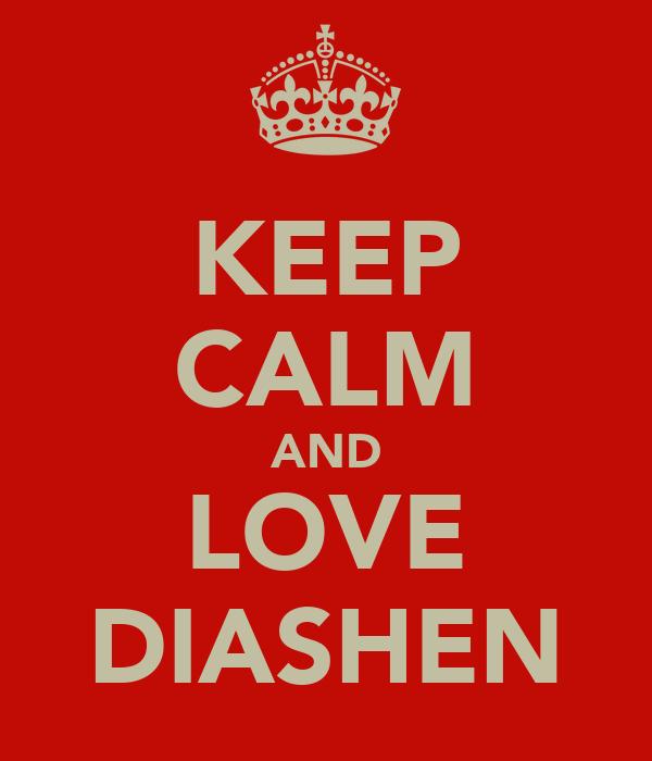KEEP CALM AND LOVE DIASHEN