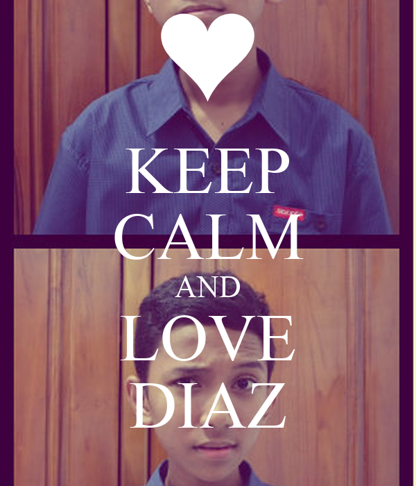 KEEP CALM AND LOVE DIAZ